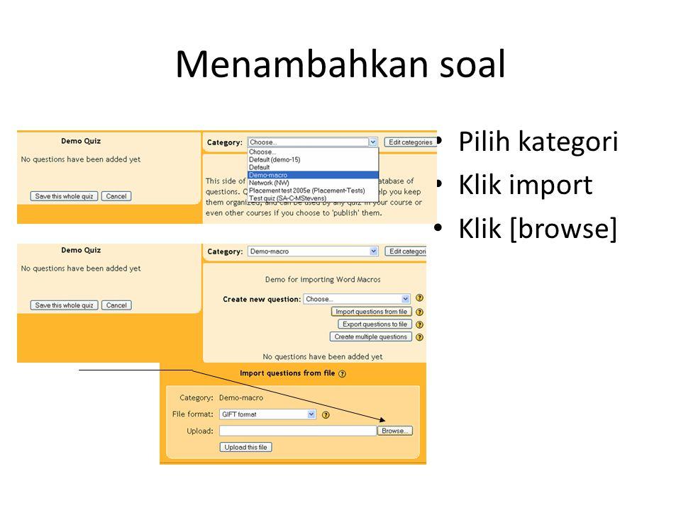 Menambahkan soal Pilih kategori Klik import Klik [browse]